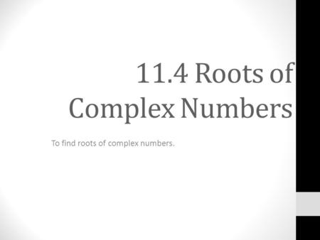11.4 Roots of Complex Numbers