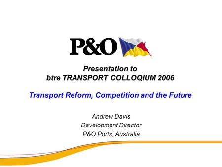 Presentation to btre TRANSPORT COLLOQIUM 2006 Presentation to btre TRANSPORT COLLOQIUM 2006 Transport Reform, Competition and the Future Andrew Davis Development.