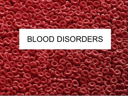 BLOOD DISORDERS. ANEMIA- a condition in which you don't have enough healthy red blood cells to carry adequate oxygen to your tissues.