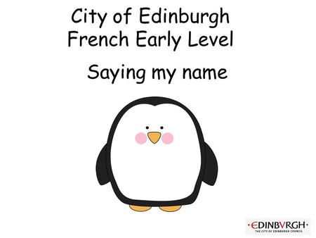 City of Edinburgh French Early Level Saying my name.
