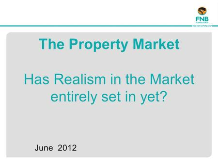 The Property Market Has Realism in the Market entirely set in yet? June 2012.