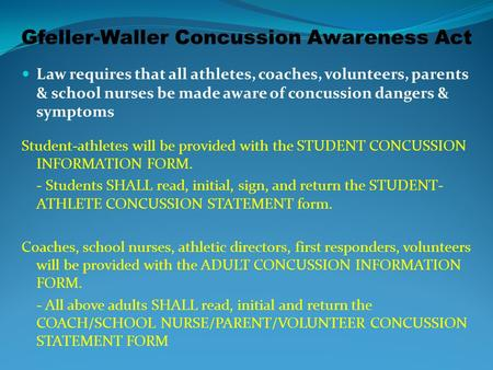Gfeller-Waller Concussion Awareness Act Law requires that all athletes, coaches, volunteers, parents & school nurses be made aware of concussion dangers.