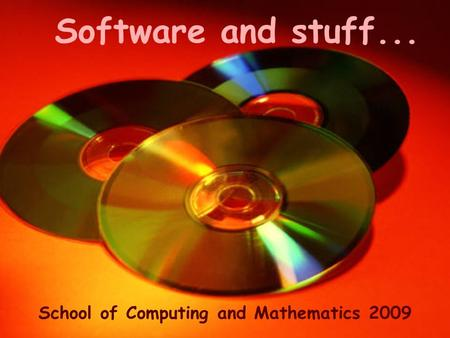 Software and stuff... School of Computing and Mathematics 2009.