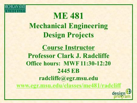 Course Instructor Professor Clark J. Radcliffe Office hours: MWF 11:30-12:20 2445 EB  ME 481.