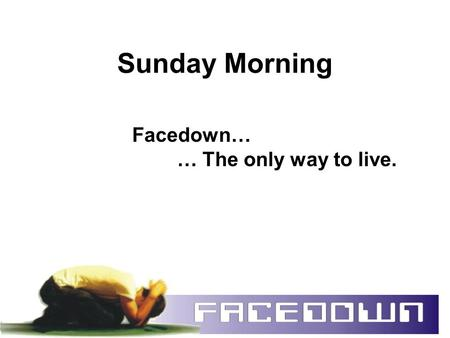 Sunday Morning Facedown… … The only way to live..