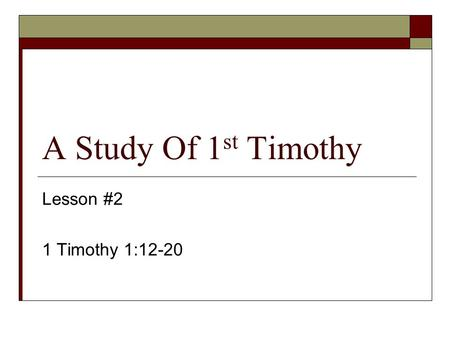 A Study Of 1 st Timothy Lesson #2 1 Timothy 1:12-20.