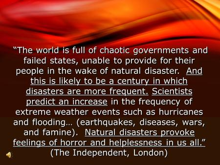 """The world is full of chaotic governments and failed states, unable to provide for their people in the wake of natural disaster. And this is likely to."