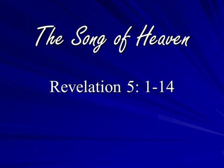 The Song of Heaven Revelation 5: 1-14. What child is this, who laid to rest, On Mary's lap is sleeping? Whom angels greet with anthems sweet, While.