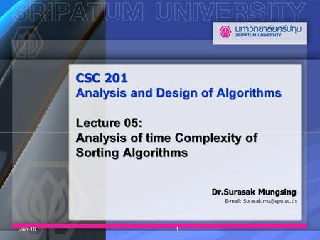 CSC 201 Analysis and Design of Algorithms Lecture 05: Analysis of time Complexity of Sorting Algorithms Dr.Surasak Mungsing