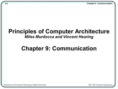 9-1 Chapter 9 - Communication Department of Information Technology, Radford University ITEC 352 Computer Organization Principles of Computer Architecture.