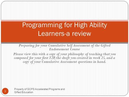 Preparing for your Cumulative Self Assessment of the Gifted Endorsement Course Please view this with a copy of your philosophy of teaching that you composed.
