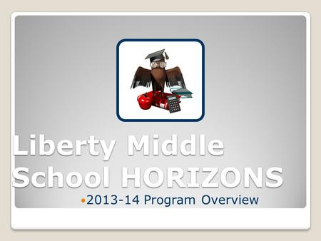 Liberty Middle School HORIZONS 2013-14 Program Overview.