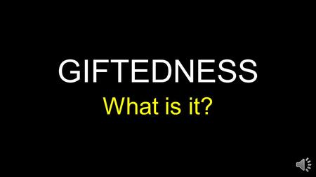 "GIFTEDNESS What is it? CREATIVITY "" A unique way of perceiving their world and their relationship to it …"""