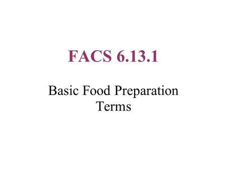 FACS 6.13.1 Basic Food Preparation Terms. Baste To keep food moist during cooking by spooning or pouring melted fat, meat drippings, fruit juice, or sauce.