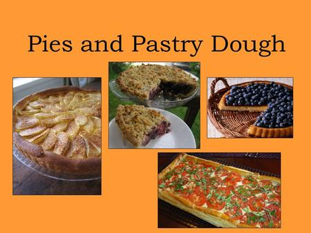 Pies and Pastry Dough. Objective: Identify and prepare pastries.