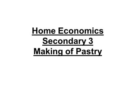Home Economics Secondary 3 Making of Pastry. types of pastry Shortcrust pastry Shortcrust, or short, pastry is the simplest and most common pastry. It.