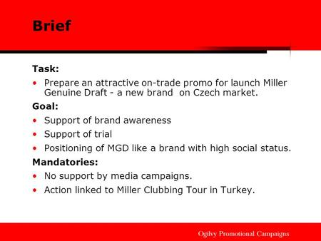 Brief Task: Prepare an attractive on-trade promo for launch Miller Genuine Draft - a new brand on Czech market. Goal: Support of brand awareness Support.