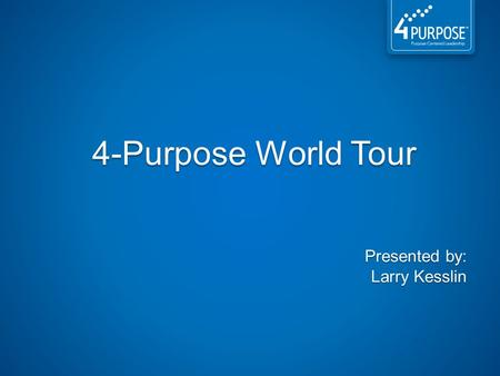 4-Purpose World Tour Presented by: Larry Kesslin.