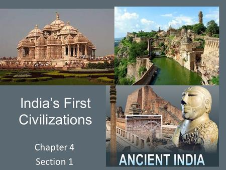 India's First Civilizations Chapter 4 Section 1. The Land of India.