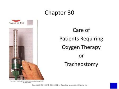 Copyright © 2013, 2010, 2006, 2002 by Saunders, an imprint of Elsevier Inc. Chapter 30 Care of Patients Requiring Oxygen Therapy or Tracheostomy.