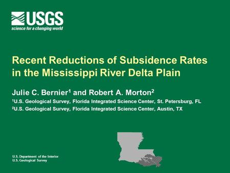 U.S. Department of the Interior U.S. Geological Survey Recent Reductions of Subsidence Rates in the Mississippi River Delta Plain Julie C. Bernier 1 and.