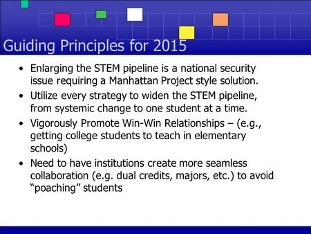 Guiding Principles for 2015 Enlarging the STEM pipeline is a national security issue requiring a Manhattan Project style solution. Utilize every strategy.