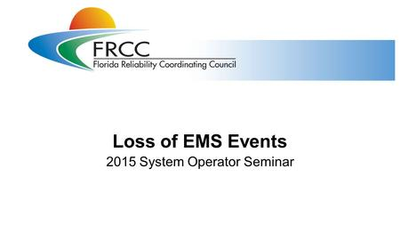 Loss of EMS Events 2015 System Operator Seminar. Training Objectives 2 System Operators will be able to identify the ERO Event Analysis Process Category.