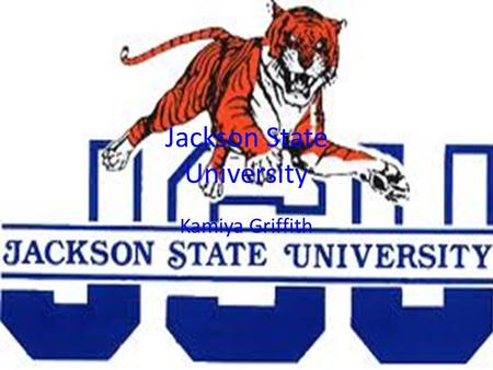 Jackson State University Kamiya Griffith. Jackson State University History This school's founded on the Baptist Seminary in 1877 on Natchez. Their location.