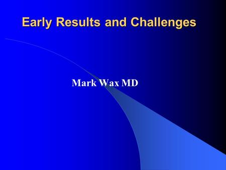 Early Results and Challenges Mark Wax MD. Impact Initial response – Some felt strongly – Most agreed Program – Decrease 10-30% Applicant – Status Quo.