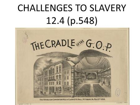 CHALLENGES TO SLAVERY 12.4 (p.548).