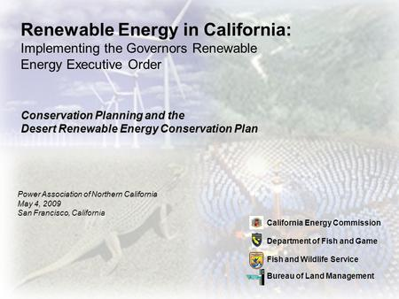 Renewable Energy in California: Implementing the Governors Renewable Energy Executive Order California Energy Commission Department of Fish and Game Fish.