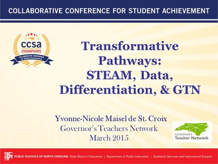 Yvonne-Nicole Maisel de St. Croix Governor's Teachers Network March 2015 Transformative Pathways: STEAM, Data, Differentiation, & GTN.