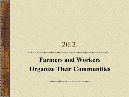 20.2: Farmers and Workers Organize Their Communities.