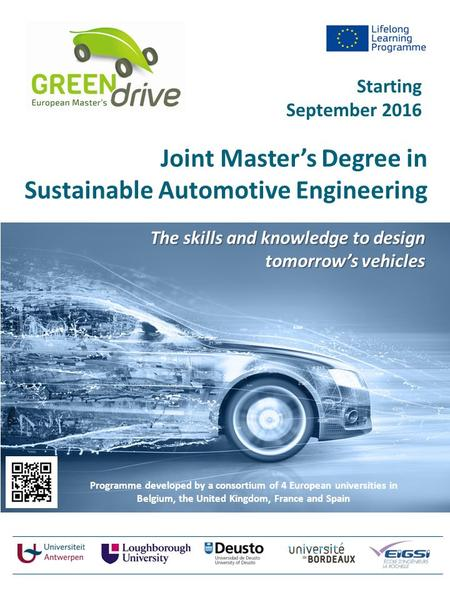 Joint Master's Degree in Sustainable Automotive Engineering The skills and knowledge to design tomorrow's vehicles Programme developed by a consortium.
