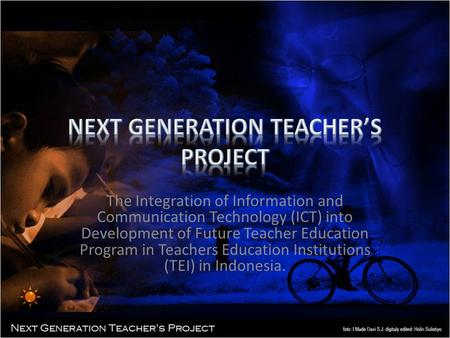 The Integration of Information and Communication Technology (ICT) into Development of Future Teacher Education Program in Teachers Education Institutions.