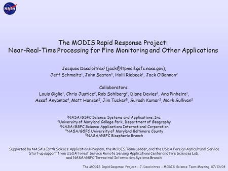 The MODIS Rapid Response Project – J. Descloitres – MODIS Science Team Meeting, 07/13/04 The MODIS Rapid Response Project: Near-Real-Time Processing for.