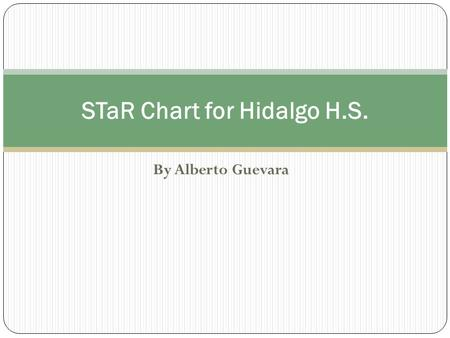 By Alberto Guevara STaR Chart for Hidalgo H.S.. How can we use the Texas campus STaR Chart? To create and/or update the district's technology plan To.