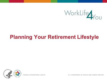 "Planning Your Retirement Lifestyle. 2 06/29/2007 2:30pm eSlide - P4065 - WorkLife4You Objectives Change the way you think about ""traditional"" retirement."