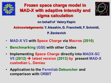MAD-X V3 with Space Charge via Macros (2010) Benchmarking (GSI) with other Codes Implementing Space Charge directly into MADX-SC V5 (2012)  latest version.