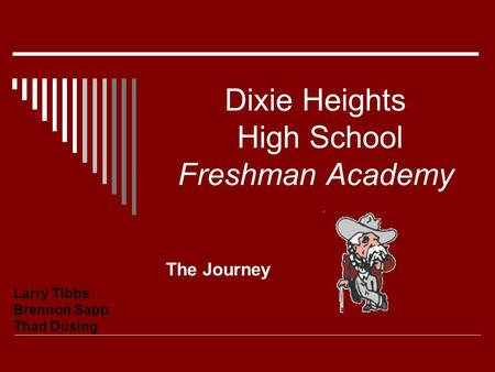 Dixie Heights High School Freshman Academy The Journey Larry Tibbs Brennon Sapp Thad Dusing.