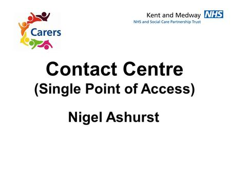 Nigel Ashurst Contact Centre (Single Point of Access)
