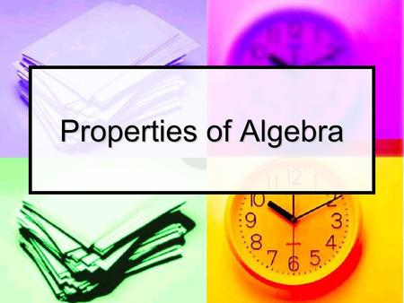Properties of Algebra. Commutative Property of Addition Definition – The sum of a group of numbers is the same regardless of the order in which the numbers.