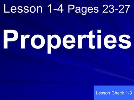 Lesson 1-4 Pages 23-27 Properties Lesson Check 1-3.