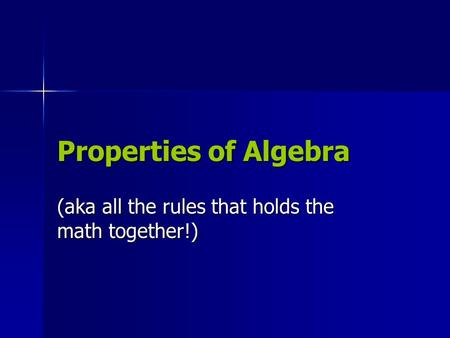 Properties of Algebra (aka all the rules that holds the math together!)