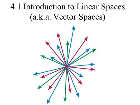 4.1 Introduction to Linear Spaces (a.k.a. Vector Spaces)