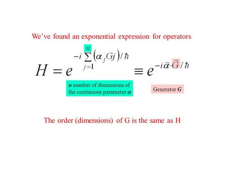 We've found an exponential expression for operators n number of dimensions of the continuous parameter  Generator G The order (dimensions) of G is the.