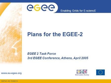 INFSO-RI-508833 Enabling Grids for E-sciencE www.eu-egee.org Plans for the EGEE-2 EGEE 2 Task Force 3rd EGEE Conference, Athens, April 2005.