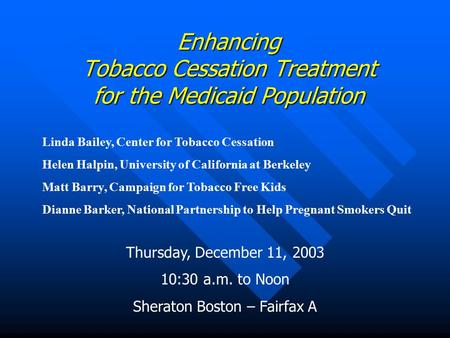 Enhancing Tobacco Cessation Treatment for the Medicaid Population Linda Bailey, Center for Tobacco Cessation Helen Halpin, University of California at.