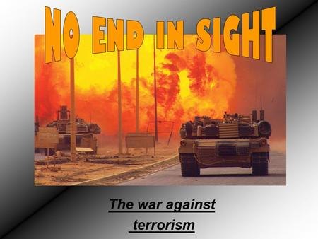 The war against terrorism. The war on terrorism starts On September 11 th 2001 the world trade center buildings were attacked by two jet airline planes.