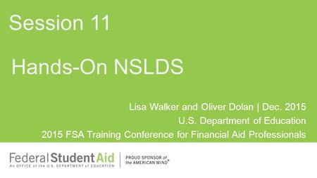 Lisa Walker and Oliver Dolan | Dec. 2015 U.S. Department of Education 2015 FSA Training Conference for Financial Aid Professionals Hands-On NSLDS Session.